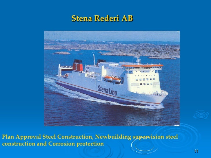 Stena Rederi AB     Plan Approval Steel Construction, Newbuilding supervision steel construction and Corrosion protection ...