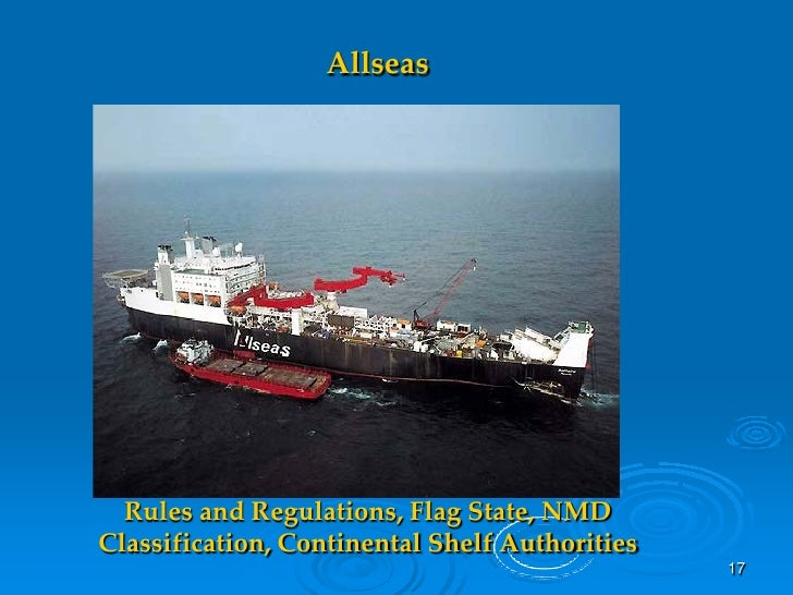 Allseas       Rules and Regulations, Flag State, NMD Classification, Continental Shelf Authorities                        ...