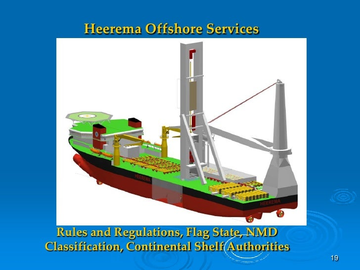 Heerema Offshore Services       Rules and Regulations, Flag State, NMD Classification, Continental Shelf Authorities      ...