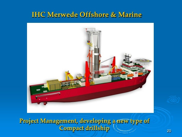 IHC Merwede Offshore & Marine     Project Management, developing a new type of              Compact drillship             ...