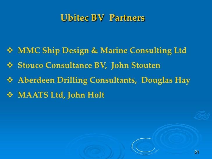 Ubitec BV Partners    MMC Ship Design & Marine Consulting Ltd  Stouco Consultance BV, John Stouten  Aberdeen Drilling C...