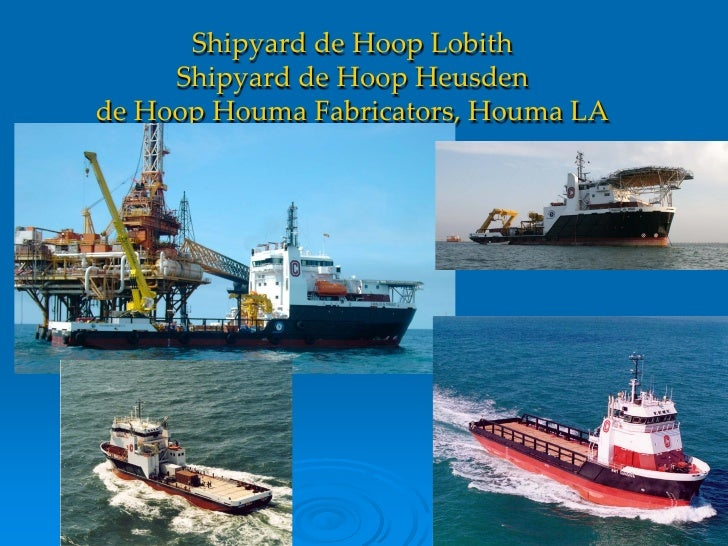 Shipyard de Hoop Lobith      Shipyard de Hoop Heusden de Hoop Houma Fabricators, Houma LA                                 ...