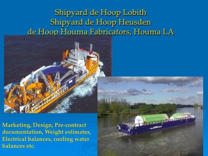 Shipyard de Hoop Lobith               Shipyard de Hoop Heusden          de Hoop Houma Fabricators, Houma LA     Marketing,...