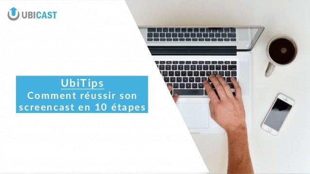 UbiTips   Comment  réussir  son   screencast  en  10  étapes