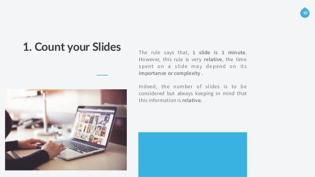 1. Count your Slides The rule says that, 1 slide is 1 minute. However, this rule is very relative, the time spent on a ...