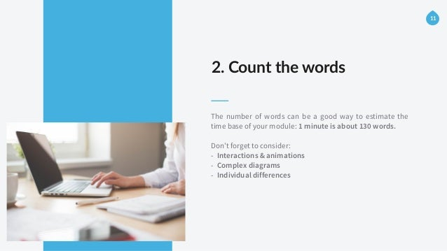 2. Count the words The number of words can be a good way to estimate the time base of your module: 1 minute is about 13...