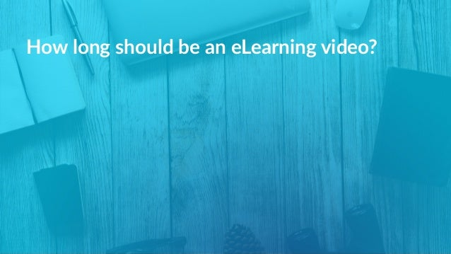 How long should be an eLearning video?