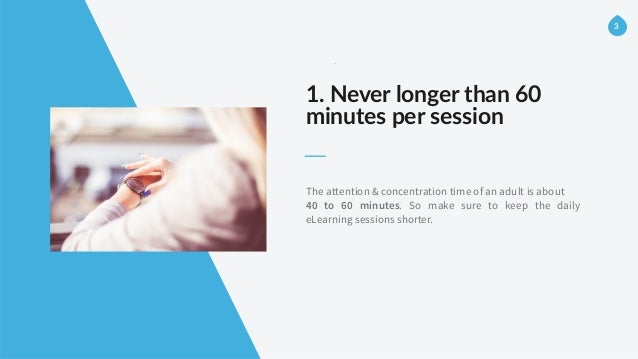 -‐ 1. Never longer than 60  minutes per session The attention & concentration time of an adult is about 40 to 60 m...