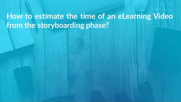 How to estimate the time of an eLearning Video  from the storyboarding phase?