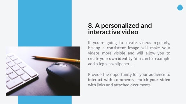 8. A personalized and  interactive video   If you're going to create videos regularly, having a consistent image wi...