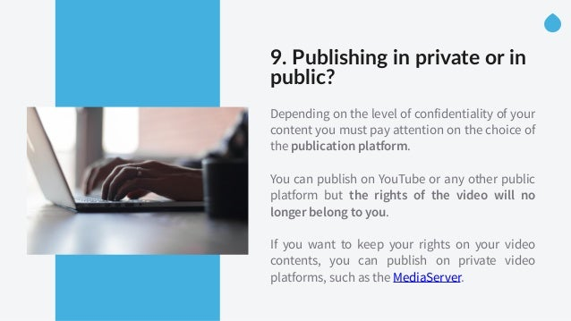 9. Publishing in private or in  public?   Depending on the level of confidentiality of your content you must pay a...