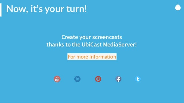 Now, it's your turn!   Create your screencasts thanks to the UbiCast MediaServer! For more information
