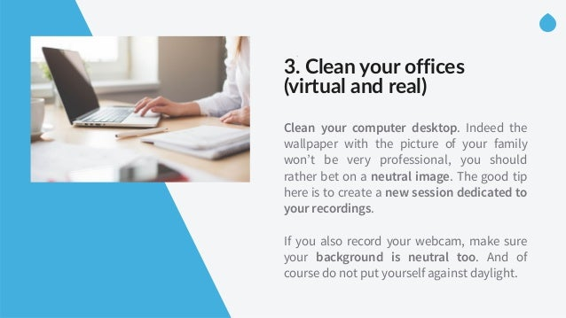 -‐ 3. Clean your offices  (virtual and real) Clean your computer desktop. Indeed the wallpaper with the picture of ...