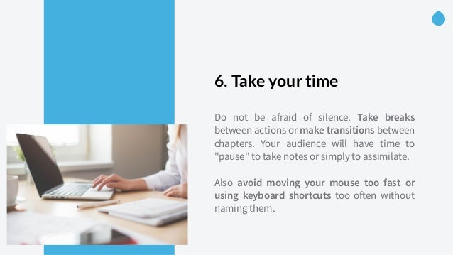 6. Take your time Do not be afraid of silence. Take breaks between actions or make transitions between chapters. Your a...