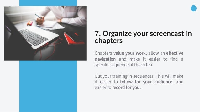 7. Organize your screencast in  chapters  Chapters value your work, allow an effective navigation and make it easier...