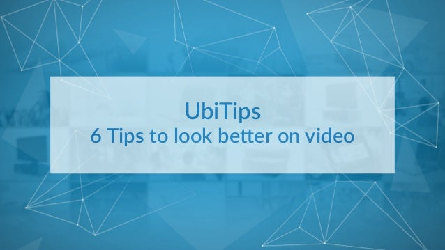 UbiTips     6  Tips  to  look  be.er  on  video
