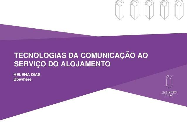 HELENA DIAS Ubiwhere TECNOLOGIAS DA COMUNICAÇÃO AO SERVIÇO DO ALOJAMENTO