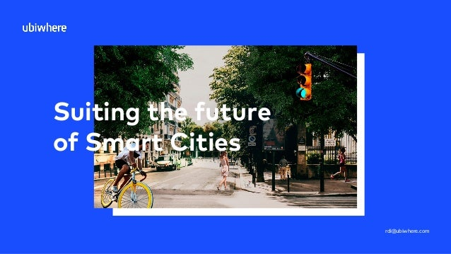 Suiting the future of Smart Cities rdi@ubiwhere.com