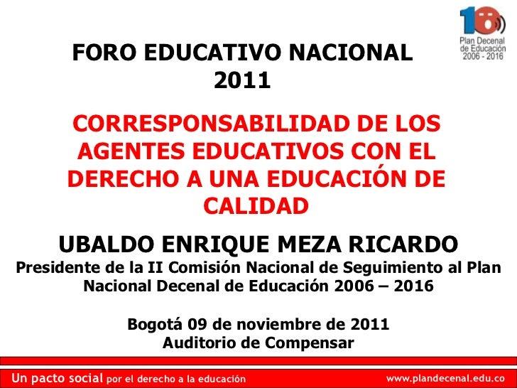 FORO EDUCATIVO NACIONAL                    2011          CORRESPONSABILIDAD DE LOS           AGENTES EDUCATIVOS CON EL    ...