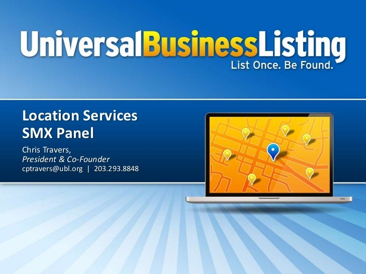 Location ServicesSMX PanelChris Travers,President & Co-Foundercptravers@ubl.org | 203.293.8848