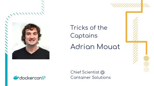 Tricks of the Captains Adrian Mouat Chief Scientist @ Container Solutions