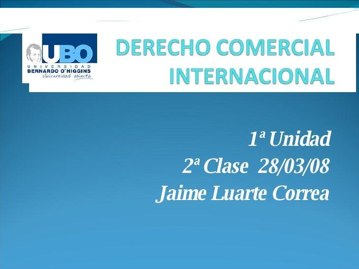 1ª Unidad 2ª Clase  28/03/08 Jaime Luarte Correa