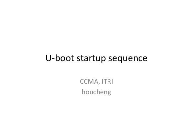 U-boot startup sequence CCMA, ITRI houcheng