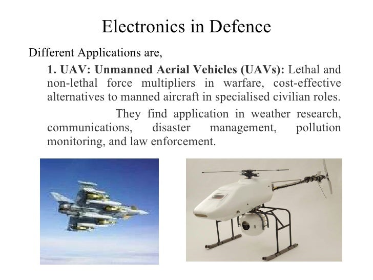 Electronics in Defence <ul><li>Different Applications are, </li></ul><ul><ul><li>1. UAV: Unmanned Aerial Vehicles (UAVs): ...
