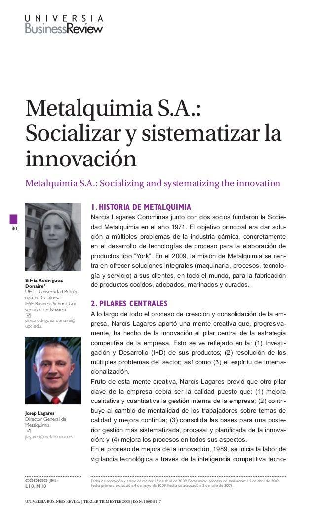 UNIVERSIA BUSINESS REVIEW   Tercer trimestre 2009   ISSN: 1698-5117 40 Metalquimia S.A.: Socializar y sistematizar la inno...