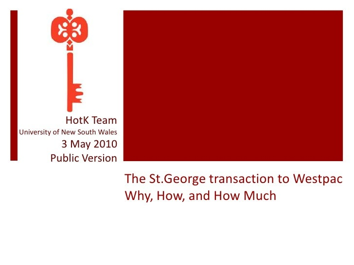 HotK Team<br />University of New South Wales<br />3 May 2010<br />Public Version<br />The St.George transaction to Westpac...