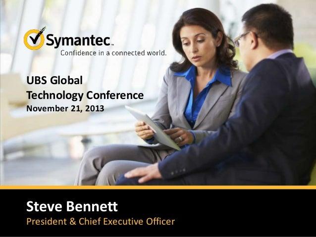 UBS Global Technology Conference November 21, 2013  Steve Bennett President & Chief Executive Officer