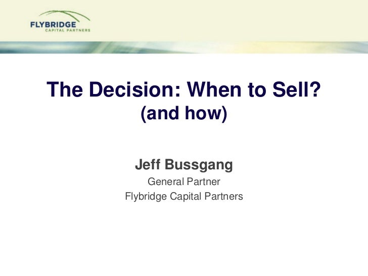The Decision: When to Sell?(and how)<br />Jeff Bussgang<br />General Partner<br />Flybridge Capital Partners<br />