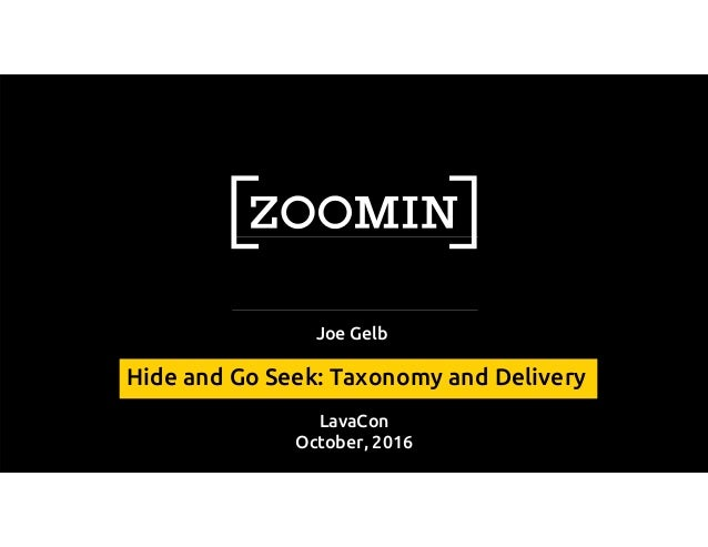 LavaCon October, 2016 Joe Gelb Hide and Go Seek: Taxonomy and Delivery