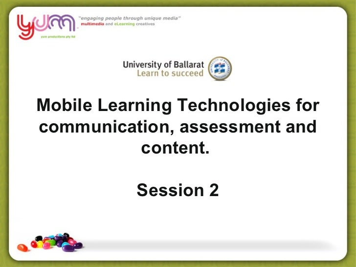 Mobile Learning Technologies forcommunication, assessment and            content.           Session 2