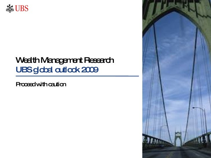 Wealth Management Research UBS global outlook 2009 Proceed with caution