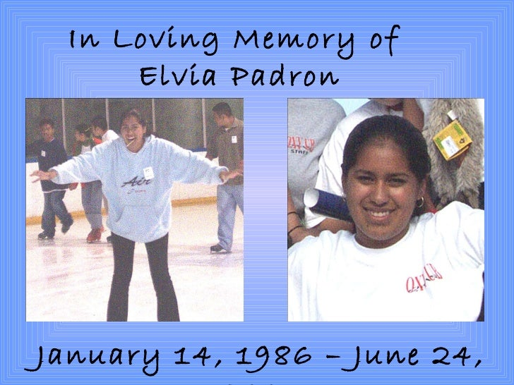 In Loving Memory of  Elvia Padron January 14, 1986 – June 24, 2003