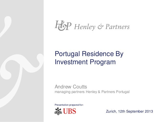 Portugal Residence By Investment Program  Andrew Coutts managing partners Henley & Partners Portugal  Presentation prepare...