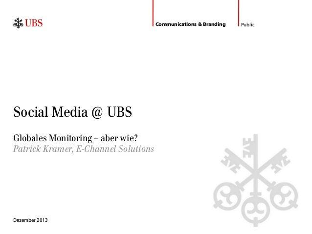 Communications & Branding  Social Media @ UBS Globales Monitoring – aber wie? Patrick Kramer, E-Channel Solutions  Dezembe...