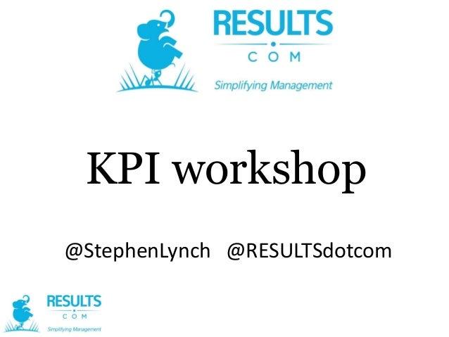 KPI workshop @StephenLynch @RESULTSdotcom