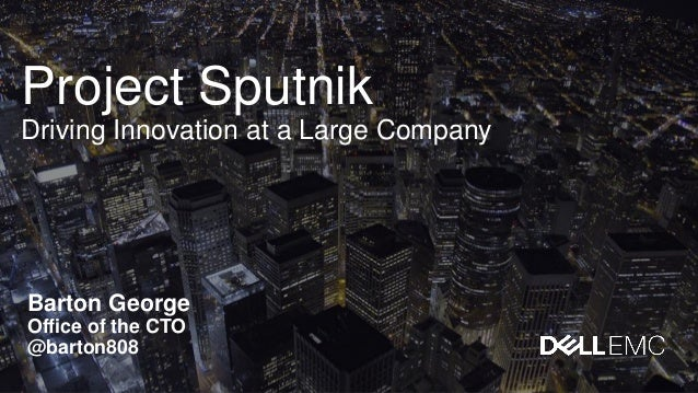 Project Sputnik Driving Innovation at a Large Company Barton George Office of the CTO @barton808
