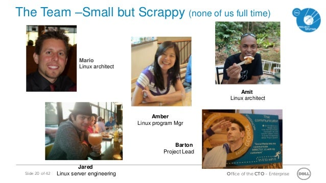 Office of the CTO - EnterpriseSlide 20 of 42 The Team –Small but Scrappy (none of us full time) Jared Linux server enginee...