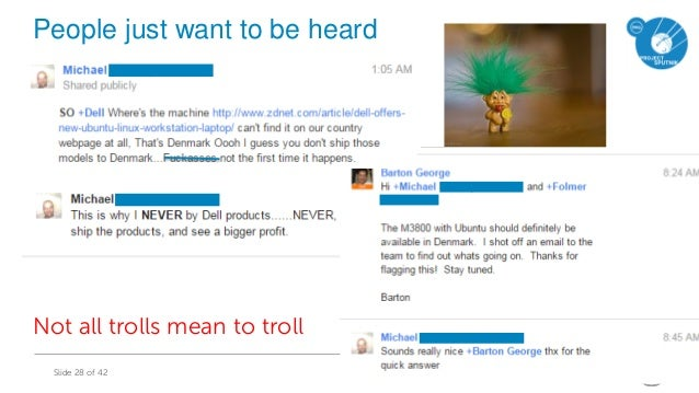 Office of the CTO - EnterpriseSlide 28 of 42 People just want to be heard Not all trolls mean to troll Not all Trolls mean...