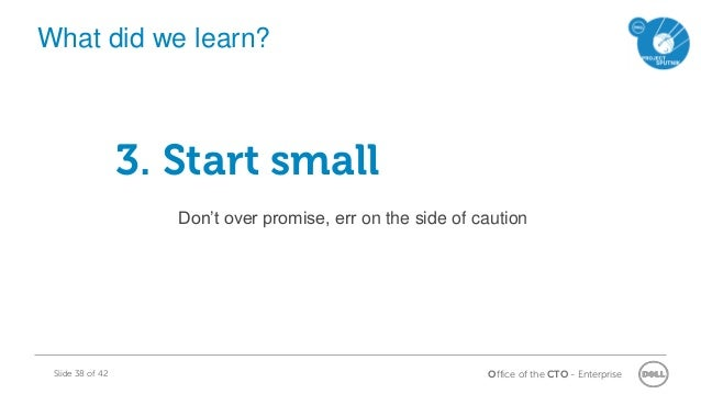 Office of the CTO - EnterpriseSlide 38 of 42 3. Start small Don't over promise, err on the side of caution What did we lea...