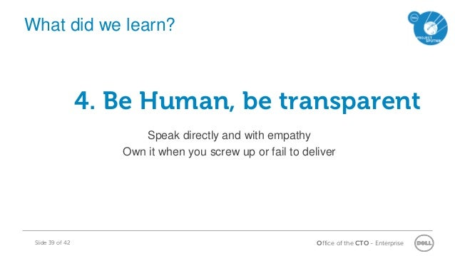 Office of the CTO - EnterpriseSlide 39 of 42 4. Be Human, be transparent Speak directly and with empathy Own it when you s...