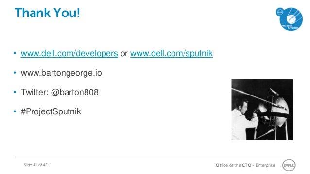 Office of the CTO - EnterpriseSlide 41 of 42 Thank You! • www.dell.com/developers or www.dell.com/sputnik • www.bartongeor...