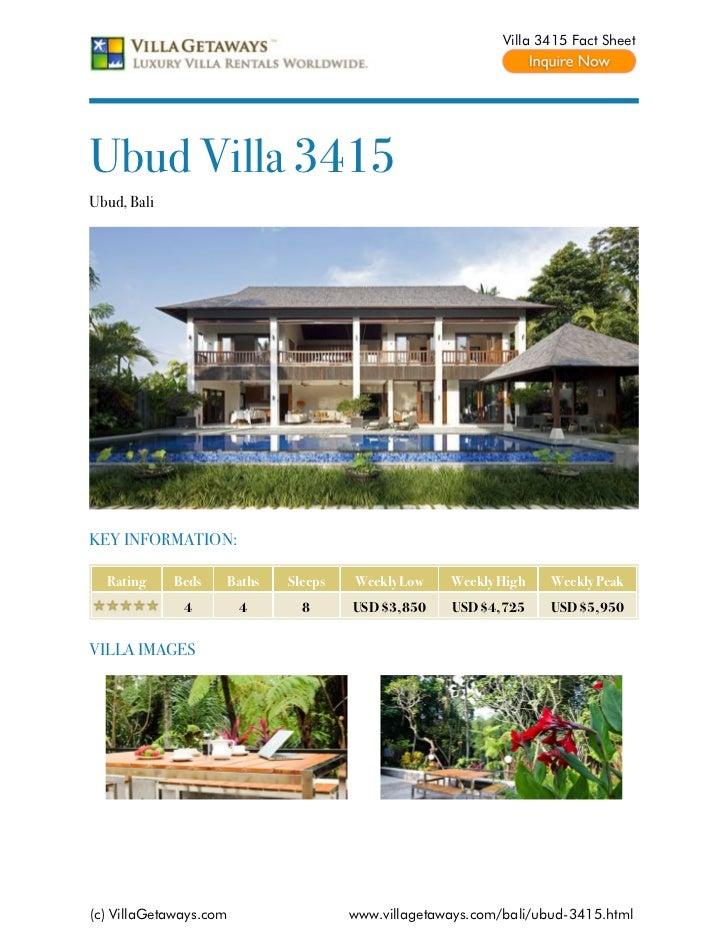 Villa 3415 Fact SheetUbud Villa 3415Ubud, BaliKEY INFORMATION:  Rating     Beds   Baths   Sleeps   Weekly Low    Weekly Hi...
