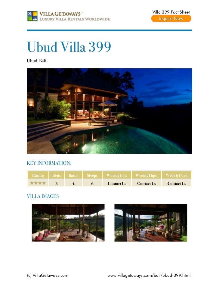 Villa 399 Fact SheetUbud Villa 399Ubud, BaliKEY INFORMATION:  Rating     Beds       Baths   Sleeps   Weekly Low   Weekly H...