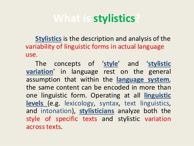 stylistic variation Language acts are acts of identity, and linguistic variation reflects the multifaceted construction of verbal alternatives for transmitting social meaning, where style-shifting represents our ability to take up different social positions due to its potential for linguistic performance, rhetorical stance-taking and identity projection.