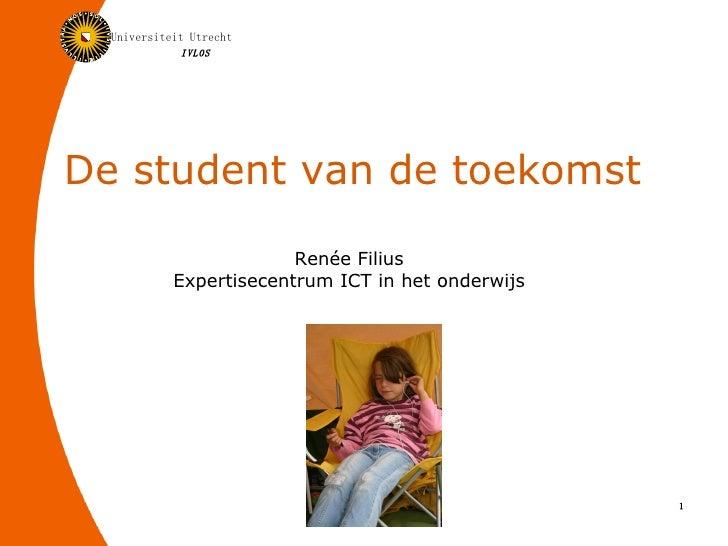 De student van de toekomst Renée Filius Expertisecentrum ICT in het onderwijs