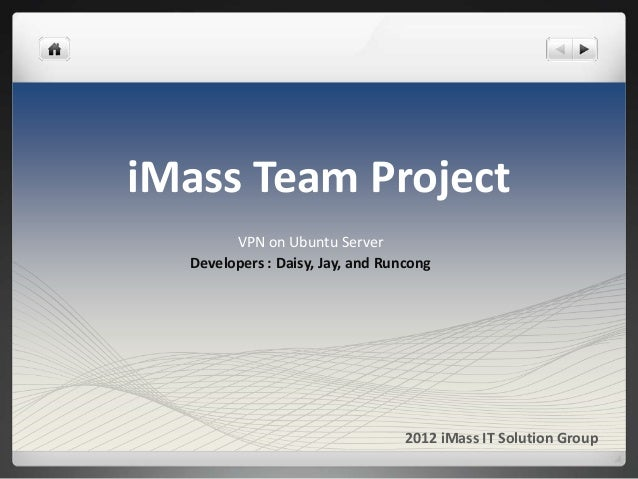 iMass Team Project        VPN on Ubuntu Server  Developers : Daisy, Jay, and Runcong                                  2012...